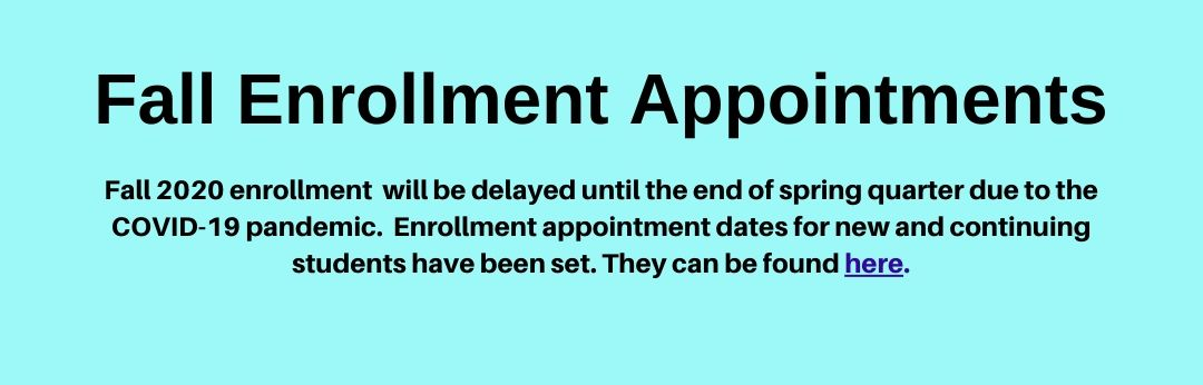 Link to enrollment apointments for fall quarter 2020. Fall enrollment will be delayed until the end of spring quarter due to the COVID-19 pandemic. The dates are not yet finalized, but enrollment appointment dates for new and continuing students have been set.