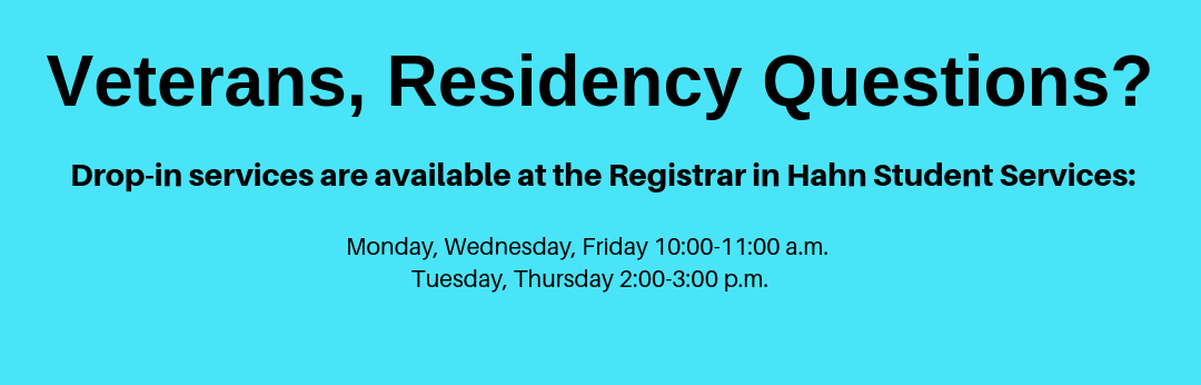 Drop-in services for veterans and residency questions are available at the Registrar in Hahn Student Services Building from 10:00 to 11:00a.m. on Mondays, Wednesdays, and Fridays, and from 2:00 to 3:00 p.m. on Tuesdays and Thursdays.